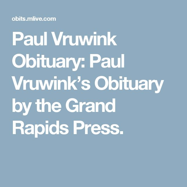 Paul Vruwink Obituary: Paul Vruwink's Obituary by the Grand Rapids Press.