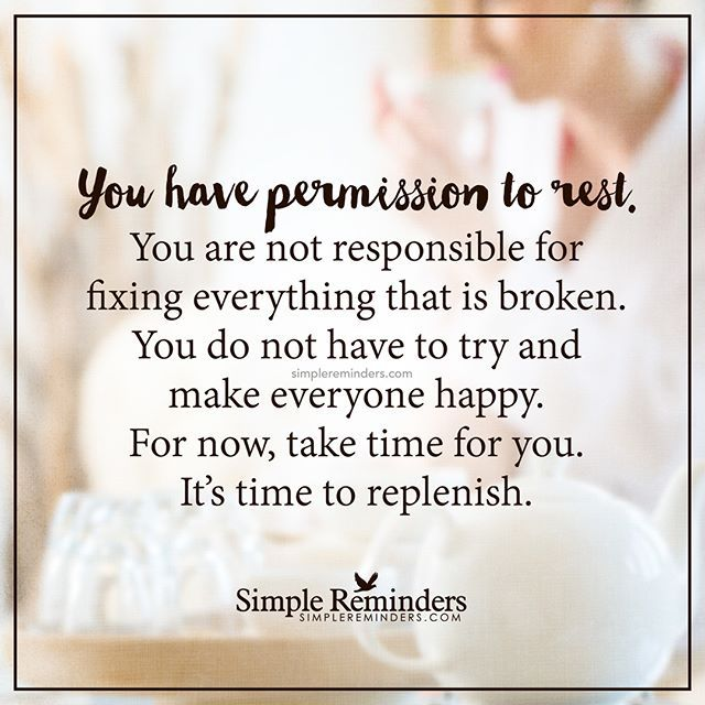 """You have permission to rest. You are not responsible for fixing everything that is broken. You do not have to try and make everyone happy. For now, take time for you. It's time to replenish."" — Unknown Author #SimpleReminders"