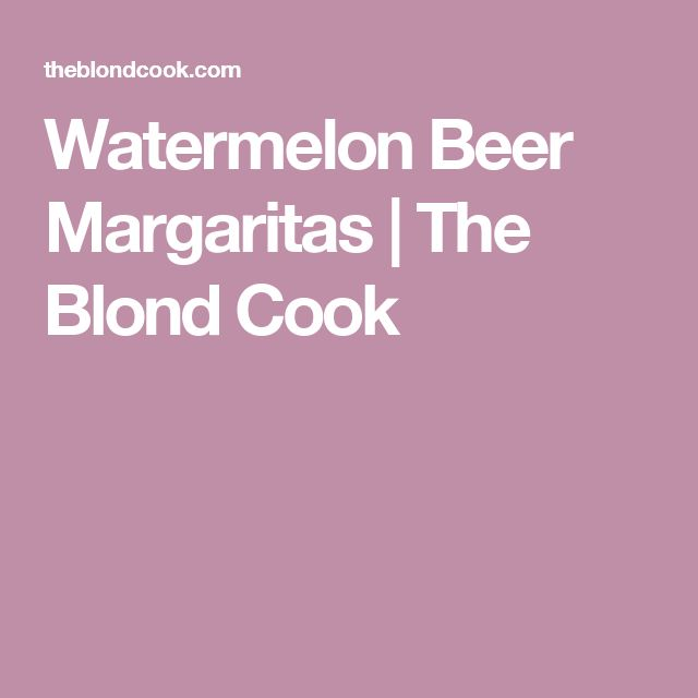 Watermelon Beer Margaritas | The Blond Cook