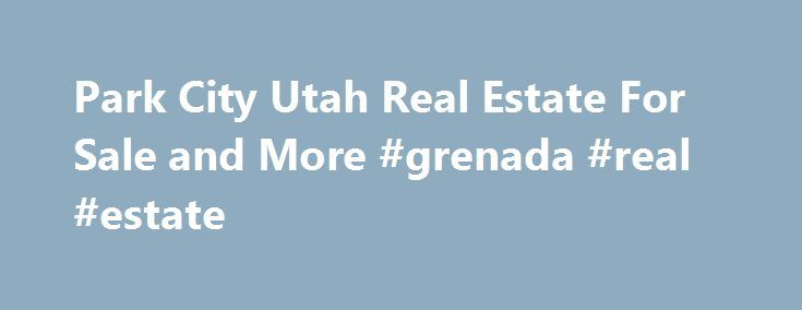Park City Utah Real Estate For Sale and More #grenada #real #estate http://real-estate.remmont.com/park-city-utah-real-estate-for-sale-and-more-grenada-real-estate/  #park city real estate # Park City Utah Real Estate for Sale Park City Info Local Weather RECENT BLOG POSTS Park City Resorts All Make Top Ten List According to a Ski Magazine reader survey, for the first time in survey history all three Park City resorts ranked in the Top 10 Resorts in. Median… Read More »The post Park City…