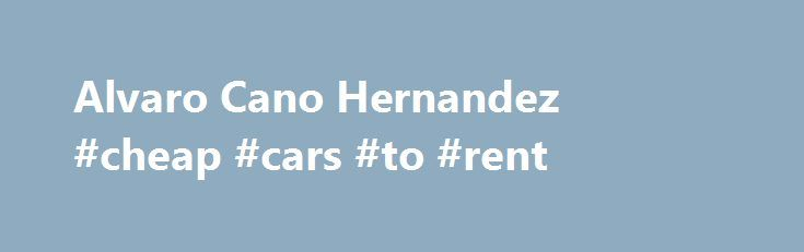 Alvaro Cano Hernandez #cheap #cars #to #rent http://renta.nef2.com/alvaro-cano-hernandez-cheap-cars-to-rent/  #rento casa # Find the Right Tax Accounting Professional Make Your Appointment Instantly! CONSUMER ALERT SOME DATA MAY BE OUT-OF-DATE TaxBuzz uses basic business information from third-party data providers. We have built our database from these public records and sources. In the process, some of the data may appear out-of-date. We allow business owners to claim their listings to make…