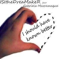 ISItheDreaMakeR Feat. Gabriela Marramaque - I Should Have Known Better (preview…
