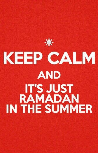 KEEP CALM - It's just #Ramadan in the Summer