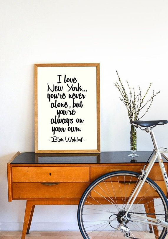 I love New York... Youre never alone, but youre always on your own. Blair Waldorf. See much more in our shop:
