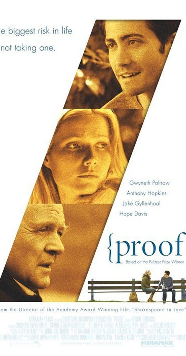 Directed by John Madden.  With Gwyneth Paltrow, Anthony Hopkins, Hope Davis, Jake Gyllenhaal. The daughter of a brilliant but mentally disturbed mathematician, recently deceased, tries to come to grips with her possible inheritance: his insanity. Complicating matters are one of her father's ex-students, who wants to search through his papers, and her estranged sister, who shows up to help settle his affairs.