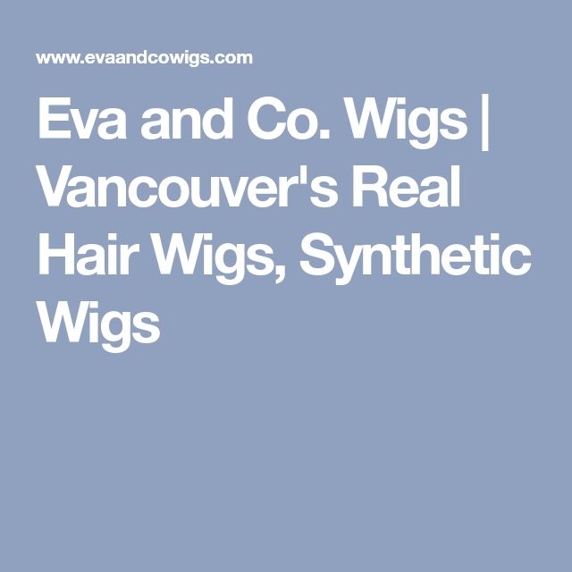 Eva and Co. Wigs | Vancouver's Real Hair Wigs, Synthetic Wigs