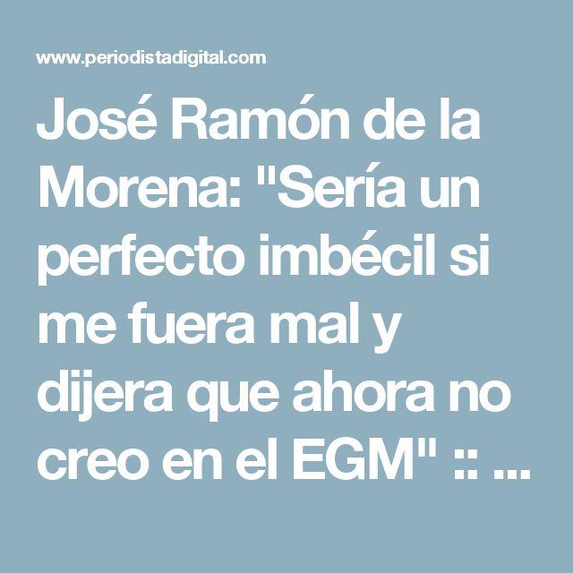 """José Ramón de la Morena: """"Sería un perfecto imbécil si me fuera mal y dijera que ahora no creo en el EGM"""" :: Periodismo :: Radio :: Periodista Digital"""
