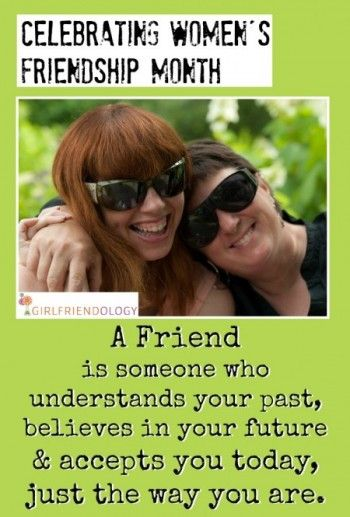 A FRIEND IS SOMEONE WHO UNDERSTANDS YOUR PAST, BELIEVES IN YOUR FUTURE & ACCEPTS YOU TODAY, JUST THE WAY YOU ARE. #Quote #FemaleFriendship http://girlfriendology.com/3522/this-week-on-girlfriendology-month-of-friendship-launches/