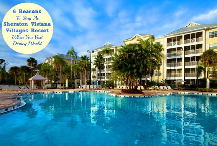 6 Reasons To Choose Sheraton Vistana Villages Resort for Your Disney World Vacation