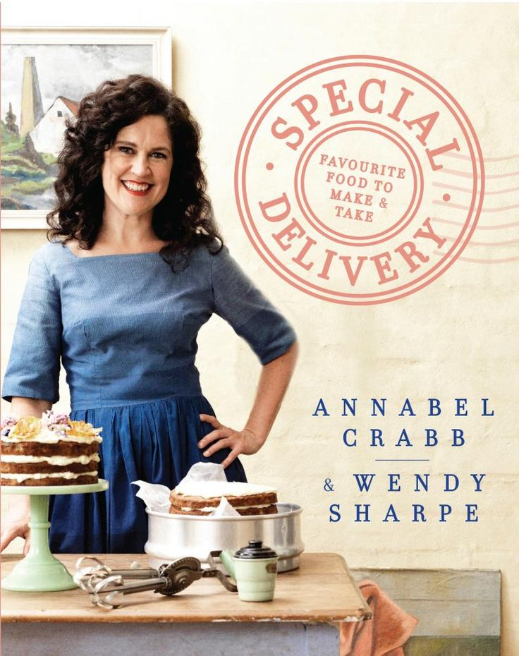 Special Delivery - No More Signed Copies Available!* : Favourite Food To Make and Take - Annabel Crabb