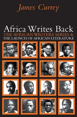 Africa Writes Back The African Writers Series & the Launch of African Literature By James Currey