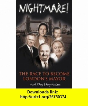 Nightmare! The Race to Become Londons Mayor (9781902301587) Mark DArcy, Rory Maclean , ISBN-10: 1902301587  , ISBN-13: 978-1902301587 ,  , tutorials , pdf , ebook , torrent , downloads , rapidshare , filesonic , hotfile , megaupload , fileserve