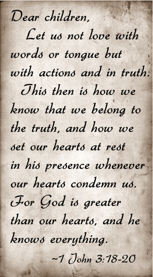 1 JOHN 3:18-19 today's verse - actions and TRUTH! If I can do it why can't you?? I find my freedom in the LORD!!!
