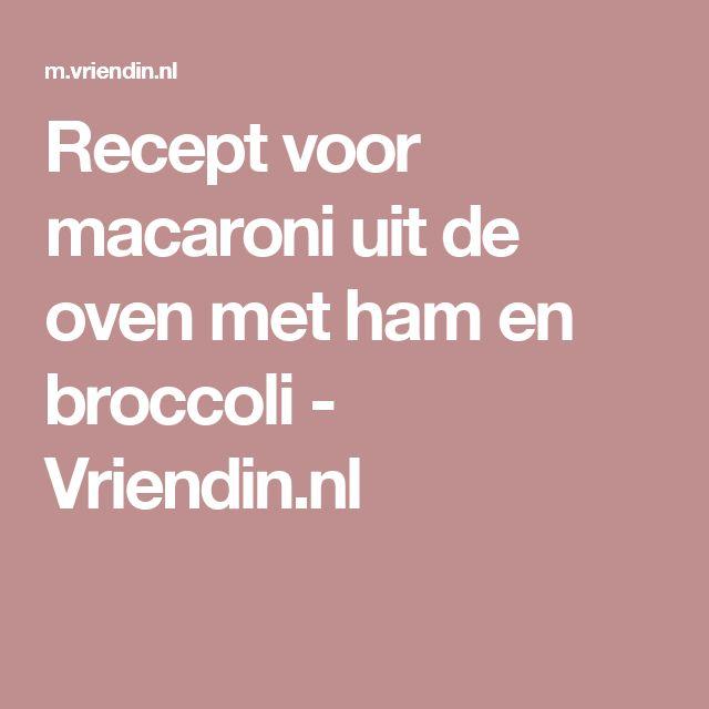 Recept voor macaroni uit de oven met ham en broccoli - Vriendin.nl