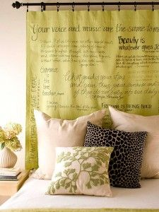 Add color and drama to your bedroom with a headboard personalized to suit your style.  Use fabric markers on a curtain to decorate with your favorite lyrics, poems or scriptures.  Hang from a curtain rod with clip rings and you have a quick and inexpensive headboard with a touch of daily inspiration built in.