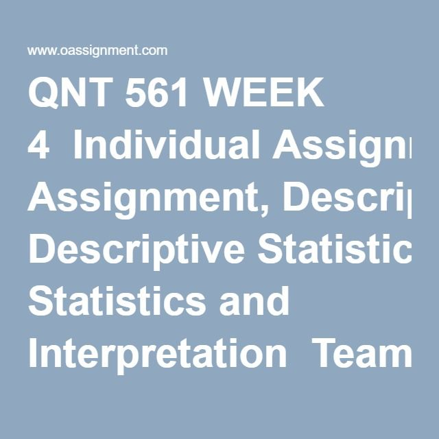 QNT 561 WEEK 4  Individual Assignment, Descriptive Statistics and Interpretation  Team Assignment, Business Research Project Part 3, Sampling and Data Collection