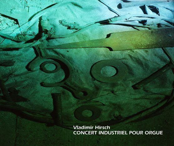 Vladimír Hirsch / Concert Industriel Pour Orgue (2007)