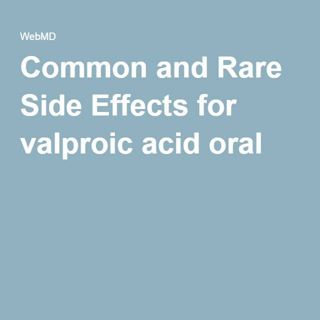 Common and Rare Side Effects for valproic acid oral