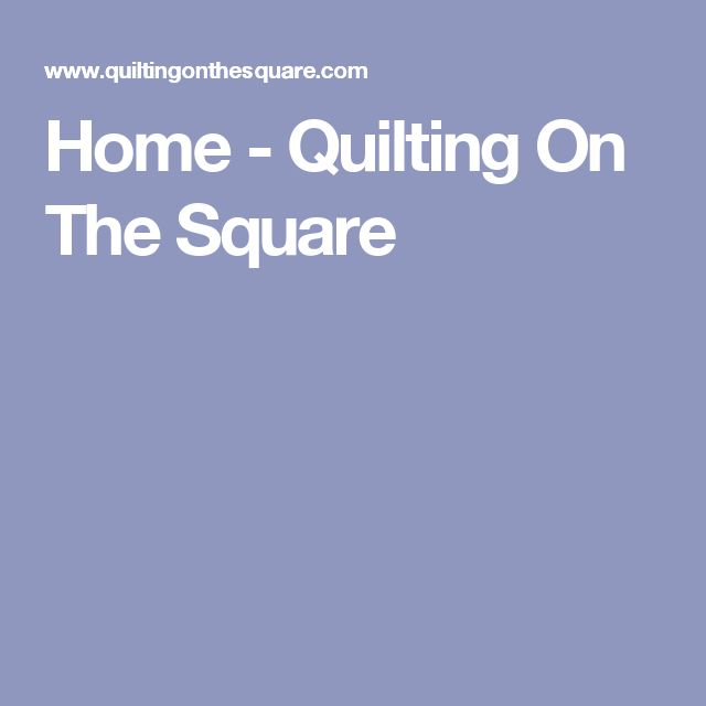 Home - Quilting On The Square
