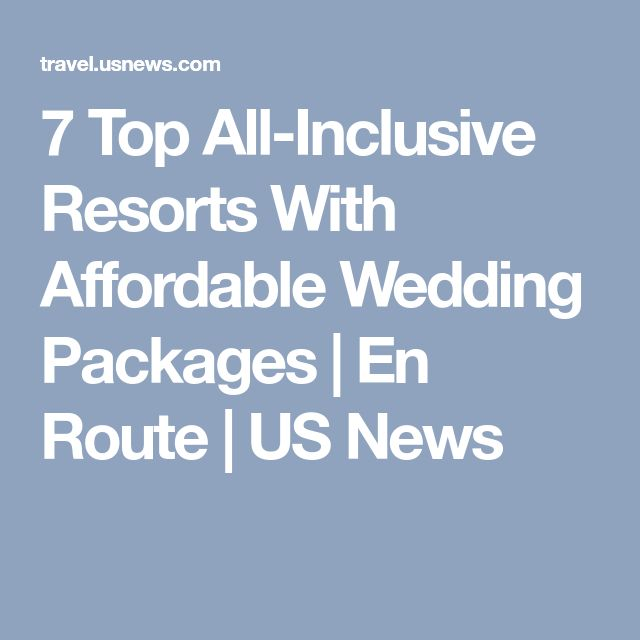 7 Top All Inclusive Resorts With Affordable Wedding Packages