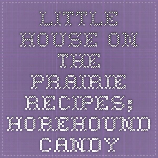 Little House on the Prairie Recipes; Horehound candy