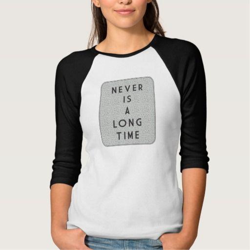 Never Is A Long Time Raglan T-Shirt. Tee Shirt