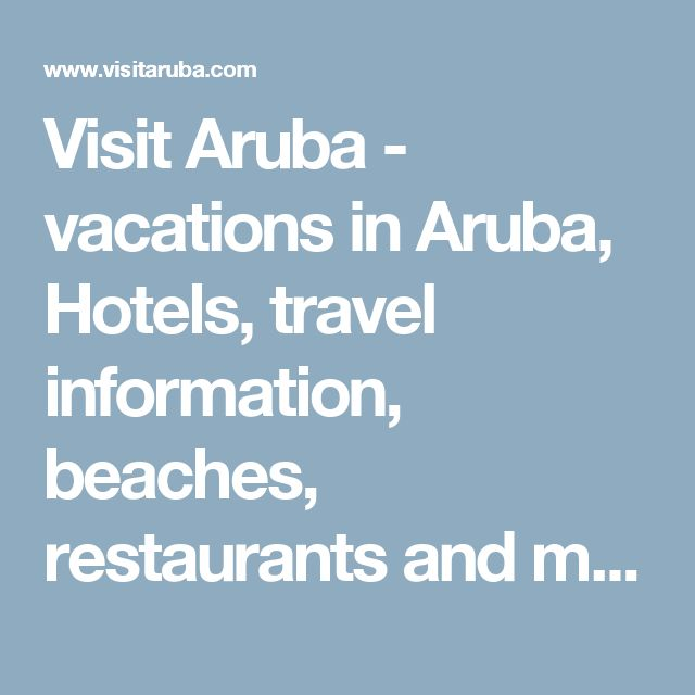 Visit Aruba - vacations in Aruba, Hotels, travel information, beaches, restaurants and more!