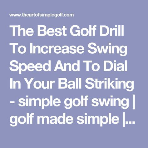 The Best Golf Drill To Increase Swing Speed And To Dial In Your Ball Striking - simple golf swing | golf made simple |Simple Golf