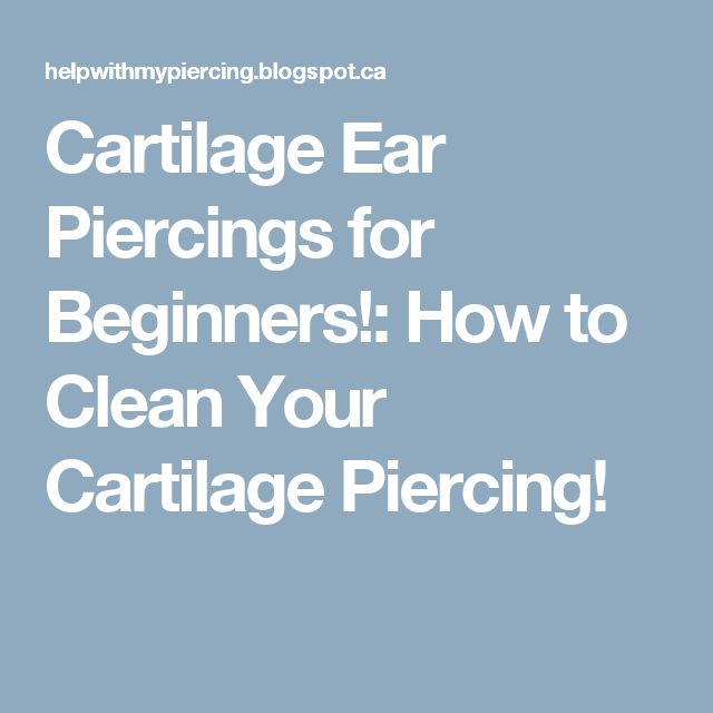 Cartilage Ear Piercings for Beginners!: How to Clean Your Cartilage Piercing!
