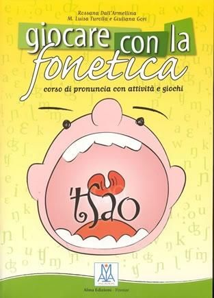 Giocare con la fonetica : corso di pronuncia con attività e giochi / Rossana Dall'Armellina, in collaborazione con Giuliana Gori, M. Luisa Turolla - Firenze : Alma, cop. 2005