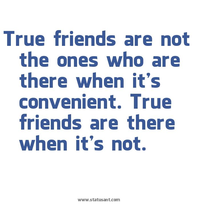 true friends, unfortunately are few and far between.  but they are the ones you hold on to for life.
