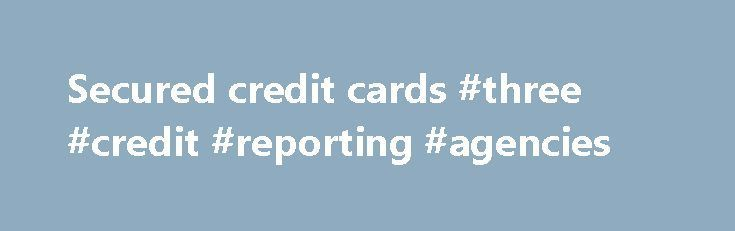 Secured credit cards #three #credit #reporting #agencies credit-loan.nef2. #s