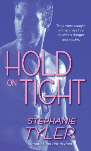 Hold On Tight by Stephanie Tyler. Author: Stephanie Tyler. 386 pages. Publisher: Dell (January 26, 2010)