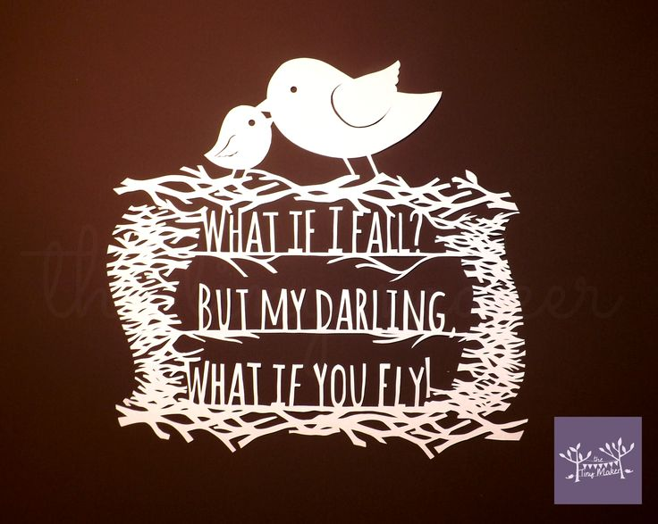 WHAT IF I FALL? BUT MY DARLING, WHAT IF YOU FLY!