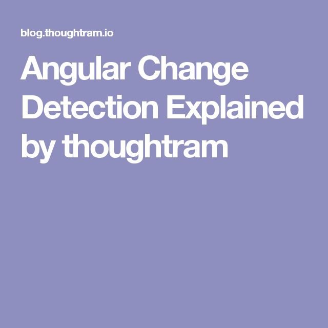 Angular Change Detection Explained by thoughtram