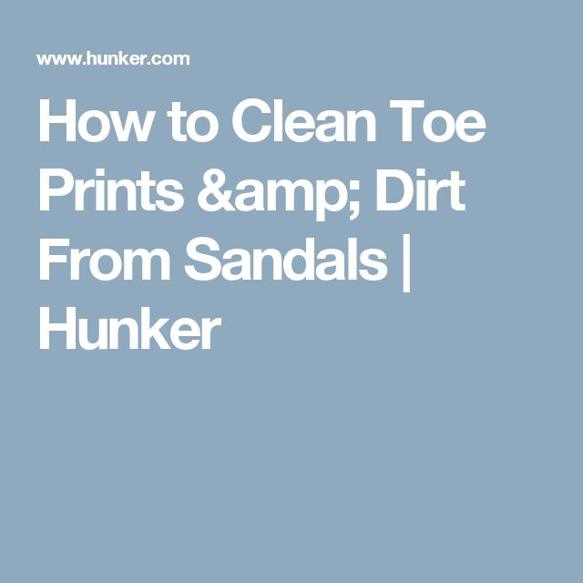 How to Clean Toe Prints & Dirt From Sandals   Hunker