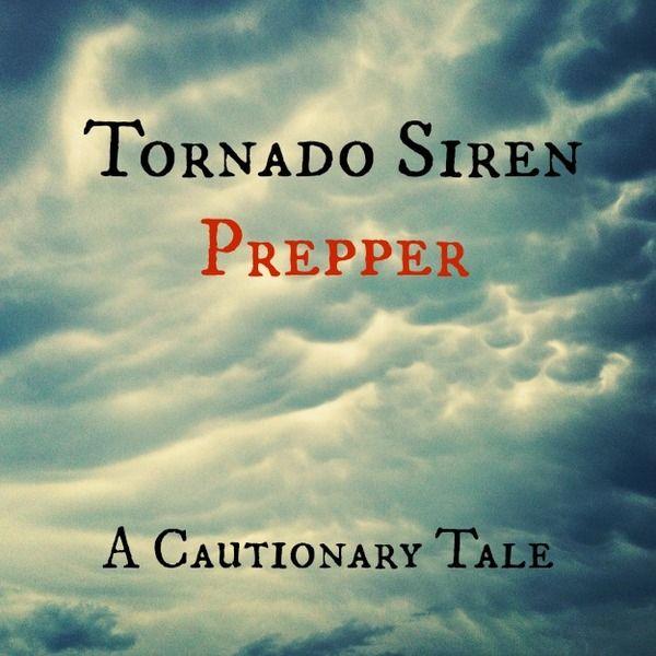 Tornado Siren Prepper: A Cautionary Tale | By FoodStorageMoms.com
