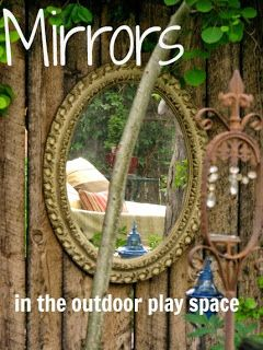 let the children play: Mirror, mirror on the Wall ≈≈ http://www.pinterest.com/kinderooacademy/preschool-outdoor-play-environments/