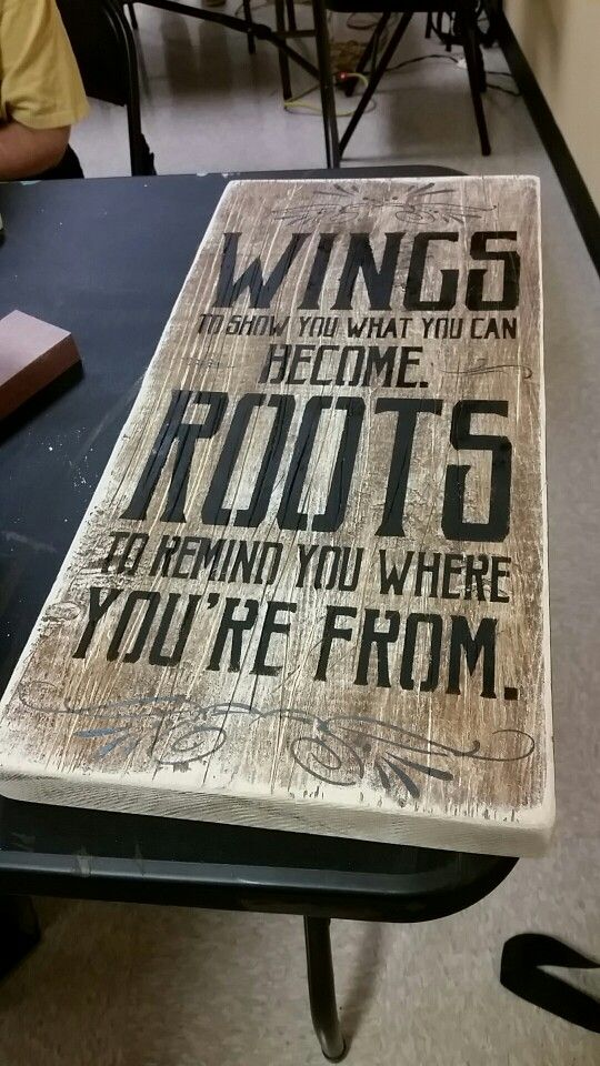 Wings to show you what you can become. Roots to remind you where you're from. Love this. Made this board tonight and can't wait to hang it on my wall!