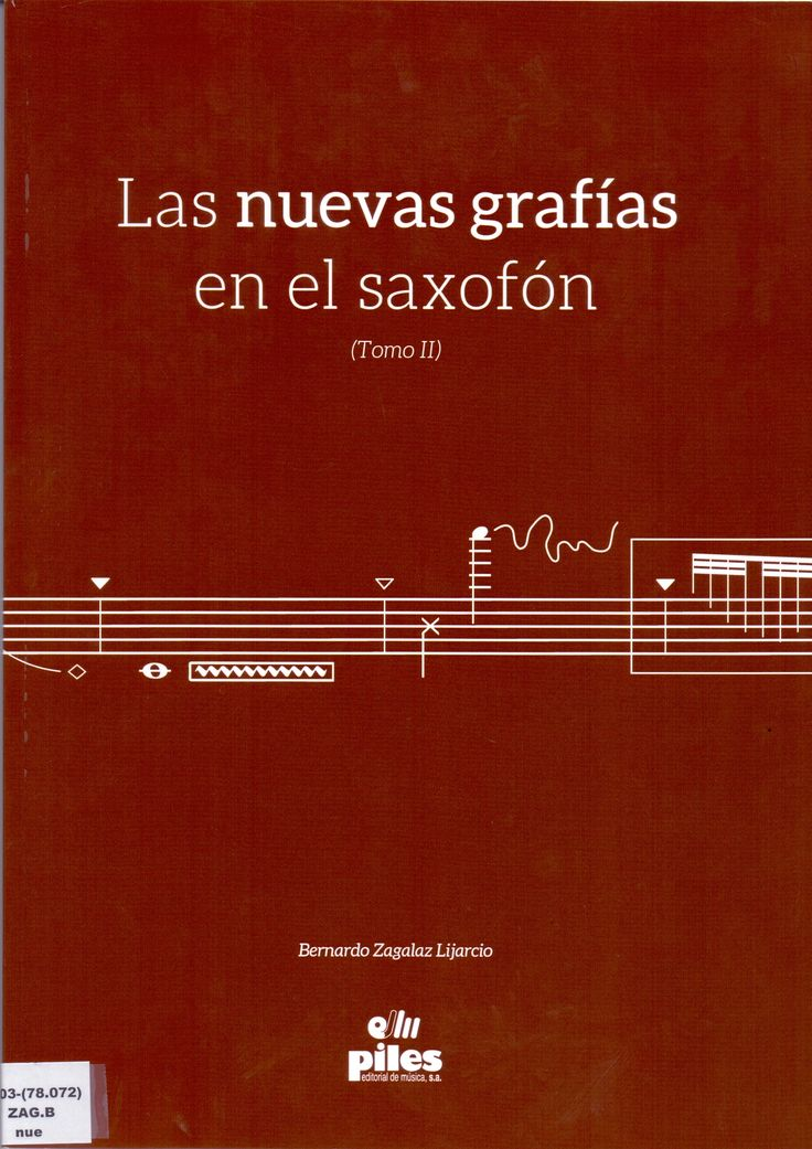ZAGALAZ LIJARCIO, Bernardo. Las nuevas grafías en el saxofón (Tomo II). Ed. Piles, Valencia, 2016.