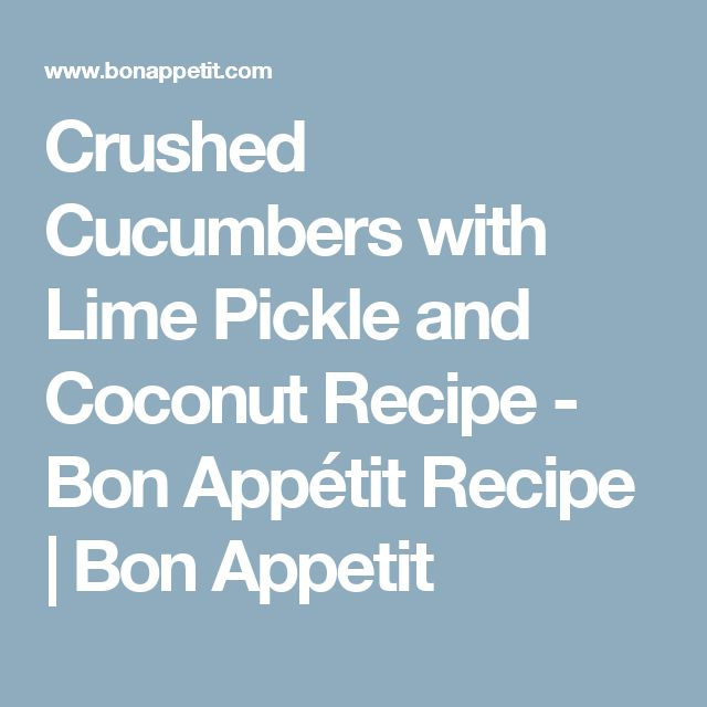 Crushed Cucumbers with Lime Pickle and Coconut Recipe - Bon Appétit Recipe | Bon Appetit