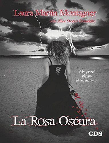 La rosa oscura di Laura Martin Montagner, http://www.amazon.it/dp/B00SUEJL1W/ref=cm_sw_r_pi_dp_oSX4ub0ZDMYXX
