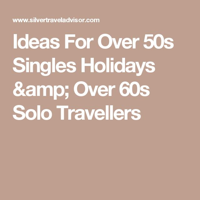 Ideas For Over 50s Singles Holidays & Over 60s Solo Travellers