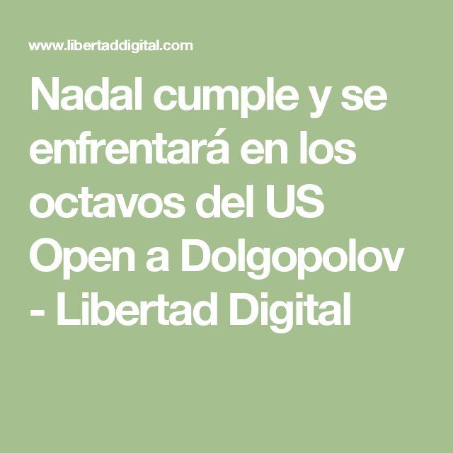 Nadal cumple y se enfrentará en los octavos del US Open a Dolgopolov - Libertad Digital