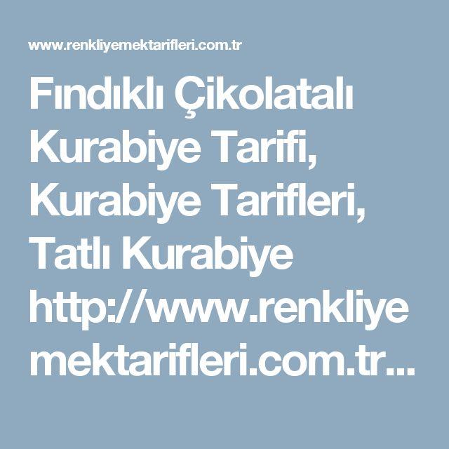 Fındıklı Çikolatalı Kurabiye Tarifi, Kurabiye Tarifleri, Tatlı Kurabiye http://www.renkliyemektarifleri.com.tr/findikli-cikolatali-kurabiye/