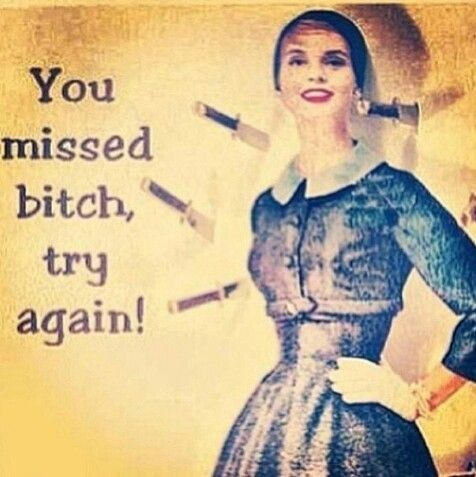 You missed bitch, try again. Meme vintage 1950's ecards haters funny