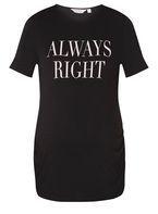 Womens **Maternity Black 'Always Right' Slogan T-Shirt- Pink