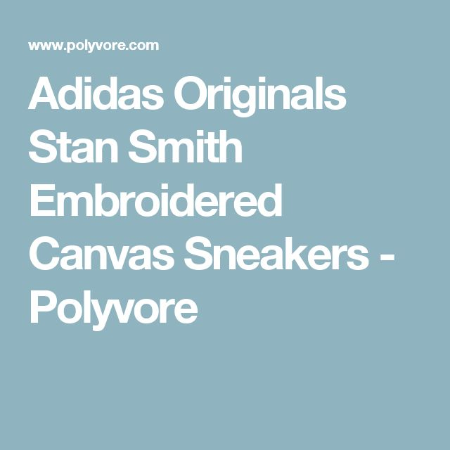 Adidas Originals Stan Smith Embroidered Canvas Sneakers - Polyvore
