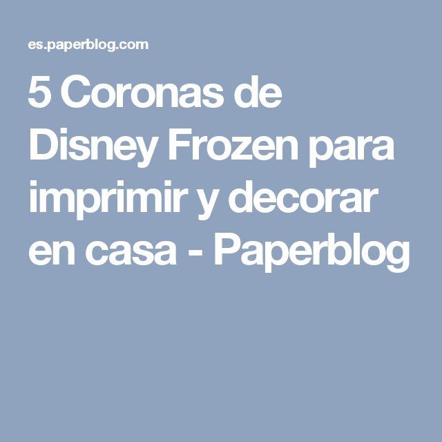 5 Coronas de Disney Frozen para imprimir y decorar en casa - Paperblog