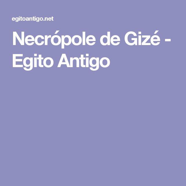 Necrópole de Gizé - Egito Antigo